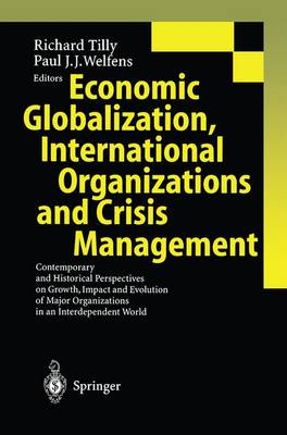 Economic Globalization, International Organizations and Crisis Management: Contemporary and Historical Perspectives on Growth, Impact and Evolution of Major Organizations in an Interdependent World (Paperback)