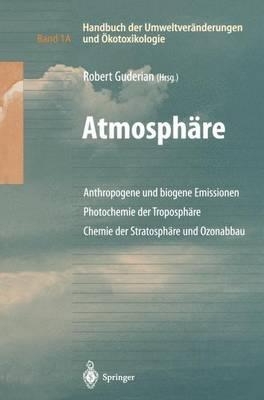 Handbuch Der Umweltveranderungen Und OEkotoxikologie: Band 1a: Atmosphare Anthropogene Und Biogene Emissionen Photochemie Der Troposphare Chemie Der Stratosphare Und Ozonabbau (Paperback)