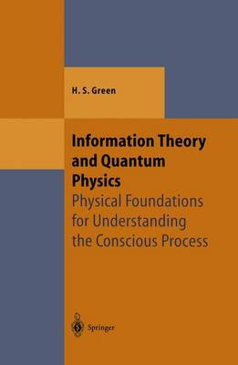 Information Theory and Quantum Physics: Physical Foundations for Understanding the Conscious Process - Theoretical and Mathematical Physics (Paperback)