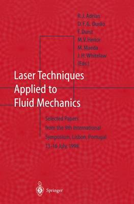 Laser Techniques Applied to Fluid Mechanics: Selected Papers from the 9th International Symposium Lisbon, Portugal, July 13-16, 1998 (Paperback)