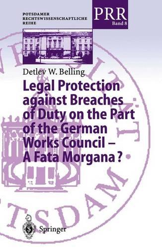 Legal Protection against Breaches of Duty on the Part of the German Works Council - A Fata Morgana? - Potsdamer Rechtswissenschaftliche Reihe 8 (Paperback)