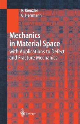 Mechanics in Material Space: with Applications to Defect and Fracture Mechanics (Paperback)