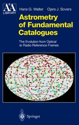 Astrometry of Fundamental Catalogues: The Evolution from Optical to Radio Reference Frames - Astronomy and Astrophysics Library (Paperback)