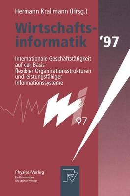 Wirtschaftsinformatik '97: Internationale Gesch ftst tigkeit Auf Der Basis Flexibler Organisationsstrukturen Und Leistungsf higer Informationssysteme (Paperback)