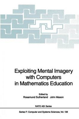 Exploiting Mental Imagery with Computers in Mathematics Education - Nato ASI Subseries F: 138 (Paperback)