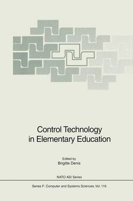 Control Technology in Elementary Education - Nato ASI Subseries F: 116 (Paperback)