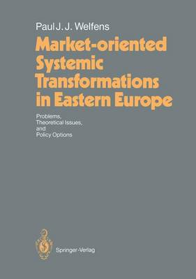 Market-oriented Systemic Transformations in Eastern Europe: Problems, Theoretical Issues, and Policy Options (Paperback)