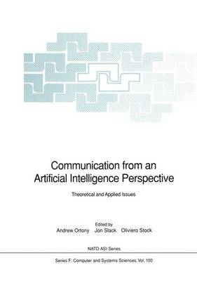 Communication from an Artificial Intelligence Perspective: Theoretical and Applied Issues - Nato ASI Subseries F: 100 (Paperback)