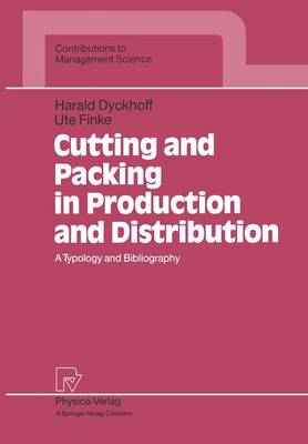 Cutting and Packing in Production and Distribution: A Typology and Bibliography - Contributions to Management Science (Paperback)