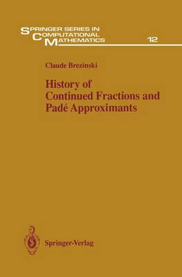History of Continued Fractions and Pade Approximants - Springer Series in Computational Mathematics 12 (Paperback)