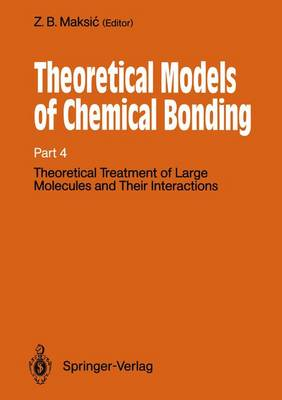 Theoretical Models of Chemical Bonding: Theoretical Models of Chemical Bonding Theoretical Treatment of Large Molecules and Their Interactions Part 4 (Paperback)