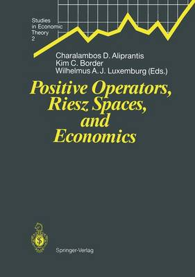 Positive Operators, Riesz Spaces, and Economics: Proceedings of a Conference at Caltech, Pasadena, California, April 16-20, 1990 - Studies in Economic Theory 2 (Paperback)