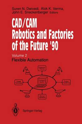 CAD/CAM Robotics and Factories of the Future '90: Volume 2: Flexible Automation 5th International Conference on CAD/CAM, Robotics and Factories of the Future (CARS and FOF'90) Proceedings (Paperback)