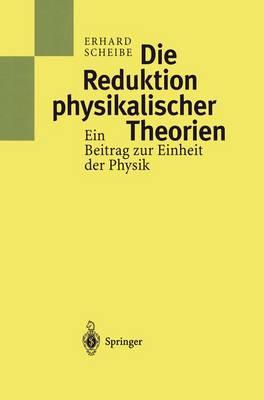 Die Reduktion Physikalischer Theorien: Ein Beitrag Zur Einheit Der Physik (Paperback)