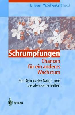 Schrumpfungen. Chancen F r Ein Anderes Wachstum: Ein Diskurs Der Natur- Und Sozialwissenschaften (Paperback)