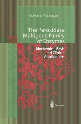 The Peroxidase Multigene Family of Enzymes: Biochemical Basis and Clinical Applications (Paperback)