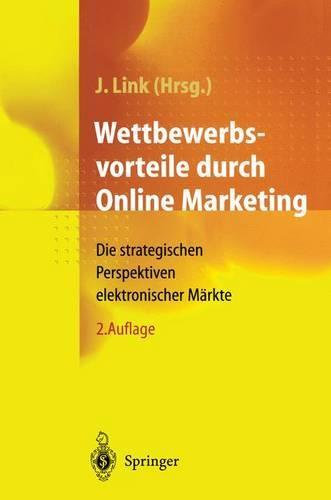 Wettbewerbsvorteile Durch Online Marketing: Die Strategischen Perspektiven Elektronischer M rkte (Paperback)