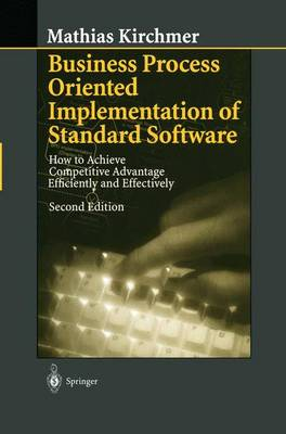 Business Process Oriented Implementation of Standard Software: How to Achieve Competitive Advantage Efficiently and Effectively (Paperback)