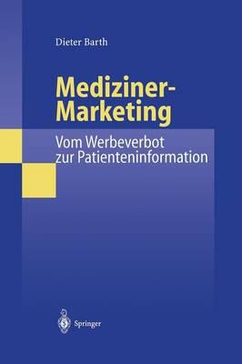 Mediziner-Marketing: Vom Werbeverbot Zur Patienteninformation: Eine Rechtsvergleichende Und Interdisziplin re Studie Zur Kommunikation Zwischen Patienten Und  rzten (Paperback)