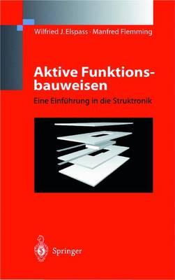 Aktive Funktionsbauweisen: Eine Einf hrung in Die Struktronik (Paperback)