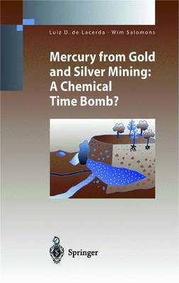 Mercury from Gold and Silver Mining: A Chemical Time Bomb? - Environmental Science and Engineering (Paperback)