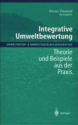 Integrative Umweltbewertung: Theorie Und Beispiele Aus Der Praxis - Umweltnatur- & Umweltsozialwissenschaften (Paperback)