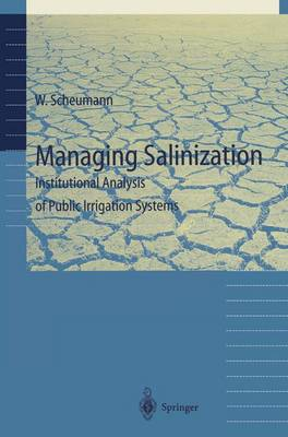 Managing Salinization: Institutional Analysis of Public Irrigation Systems (Paperback)