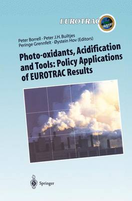 Photo-oxidants, Acidification and Tools: Policy Applications of EUROTRAC Results: The Report of the EUROTRAC Application Project - Transport and Chemical Transformation of Pollutants in the Troposphere 10 (Paperback)