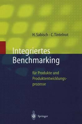 Integriertes Benchmarking: F r Produkte Und Produktentwicklungsprozesse - Innovations- Und Technologiemanagement (Paperback)