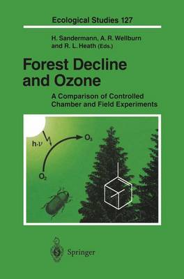 Forest Decline and Ozone: A Comparison of Controlled Chamber and Field Experiments - Ecological Studies 127 (Paperback)