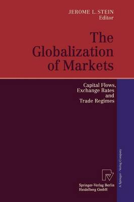 The Globalization of Markets: Capital Flows, Exchange Rates and Trade Regimes (Paperback)