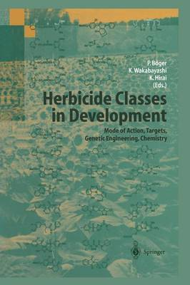 Herbicide Classes in Development: Mode of Action, Targets, Genetic Engineering, Chemistry (Paperback)