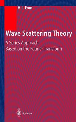 Wave Scattering Theory: A Series Approach Based on the Fourier Transformation (Paperback)