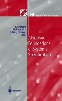 Algebraic Foundations of Systems Specification - IFIP State-of-the-Art Reports (Paperback)