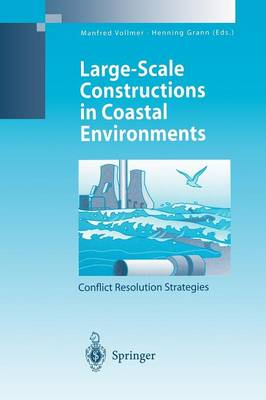 Large-Scale Constructions in Coastal Environments: Conflict Resolution Strategies First International Symposium April 1997, Norderney Island, Germany - Environmental Science (Paperback)