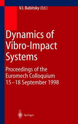 Dynamics of Vibro-Impact Systems: Proceedings of the Euromech Collaquium 15-18 September 1998 (Paperback)