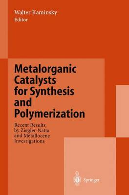 Metalorganic Catalysts for Synthesis and Polymerization: Recent Results by Ziegler-Natta and Metallocene Investigations (Paperback)