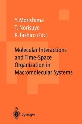 Molecular Interactions and Time-Space Organization in Macromolecular Systems: Proceedings of the OUMS'98, Osaka, Japan, 3-6 June, 1998 (Paperback)