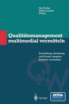 Qualit tsmanagement Multimedial Vermitteln: Entwicklung, Gestaltung Und Einsatz Computerbasierter Lernmedien - Qualitatswissen (Paperback)