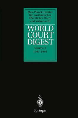 World Court Digest: Volume 2 1991 - 1995 - World Court Digest 2 (Paperback)