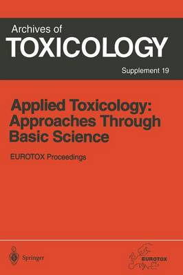 Applied Toxicology: Approaches Through Basic Science: Proceedings of the 1996 EUROTOX Congress Meeting Held in Alicante, Spain, September 22-25, 1996 - Archives of Toxicology 19 (Paperback)
