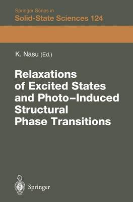 Relaxations of Excited States and Photo-Induced Phase Transitions: Proceedings of the 19th Taniguchi Symposium, Kashikojima, Japan, July 18-23, 1996 - Springer Series in Solid-State Sciences 124 (Paperback)