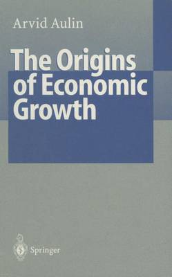 The Origins of Economic Growth: The Fundamental Interaction between Material and Nonmaterial Values (Paperback)