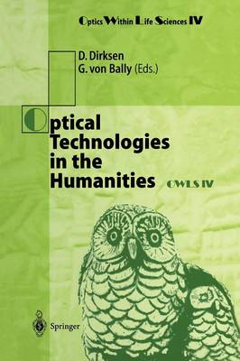 Optical Technologies in the Humanities: Selected Contributions of the International Conference on New Technologies in the Humanities and Fourth International Conference on Optics Within Life Sciences OWLS IV Munster, Germany, 9-13 July 1996 - Optics Within Life Sciences 4 (Paperback)