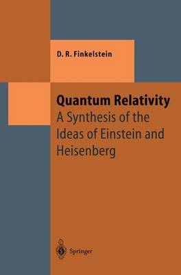 Quantum Relativity: A Synthesis of the Ideas of Einstein and Heisenberg - Theoretical and Mathematical Physics (Paperback)