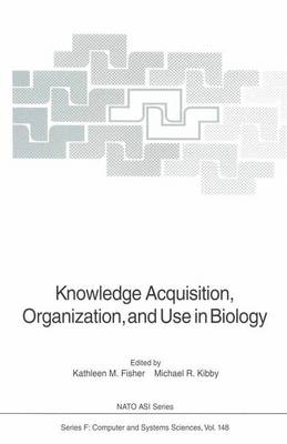 Knowledge Acquisition, Organization, and Use in Biology: Proceedings of the NATO Advanced Research Workshop on Biology Knowledge: Its Acquisition, Organization, and Use, held in Glasgow, Scotland, June 14-18, 1992 - Nato ASI Subseries F: 148 (Paperback)