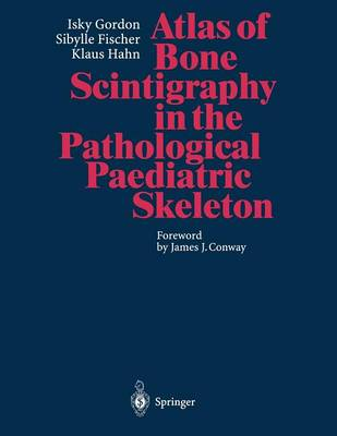 Atlas of Bone Scintigraphy in the Pathological Paediatric Skeleton: Under the Auspices of the Paediatric Committee of the European Association of Nuclear Medicine (Paperback)