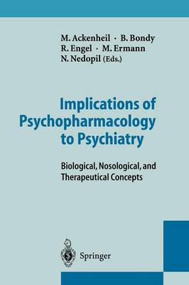 Implications of Psychopharmacology to Psychiatry: Biological, Nosological, and Therapeutical Concepts (Paperback)