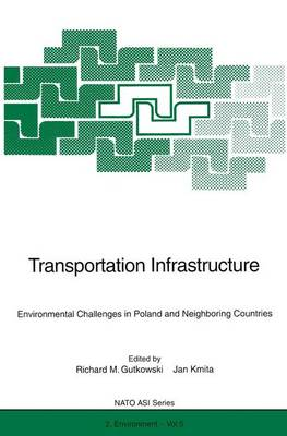 Transportation Infrastructure: Environmental Challenges in Poland and Neighboring Countries - Nato Science Partnership Subseries: 2 5 (Paperback)
