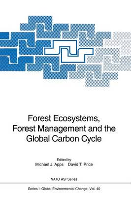 Forest Ecosystems, Forest Management and the Global Carbon Cycle - Nato ASI Subseries I: 40 (Paperback)
